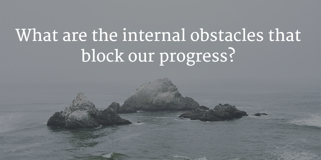 The Internal Blocks that Stand in our Way: Part 1